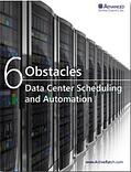 6 Obstacles to Data Center Scheduling and Automation
